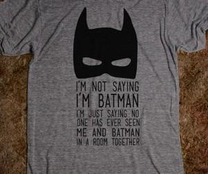 7a6ff55313025 I'm Not Saying I'm Batman - Well That's Just Super - Skreened T ...