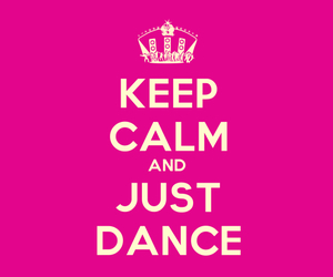dance, just dance, and keep calm image