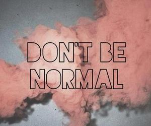 Don't be NORMAL!