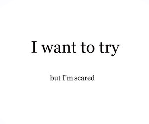 scared, quote, and try image