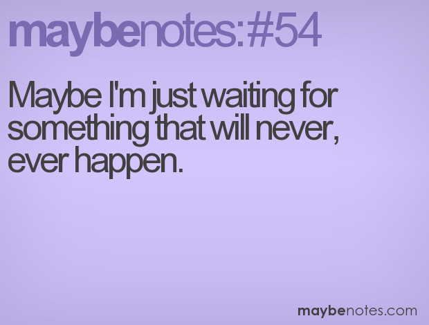 Waiting For Something That Will Never Happen Quotes Google Suche