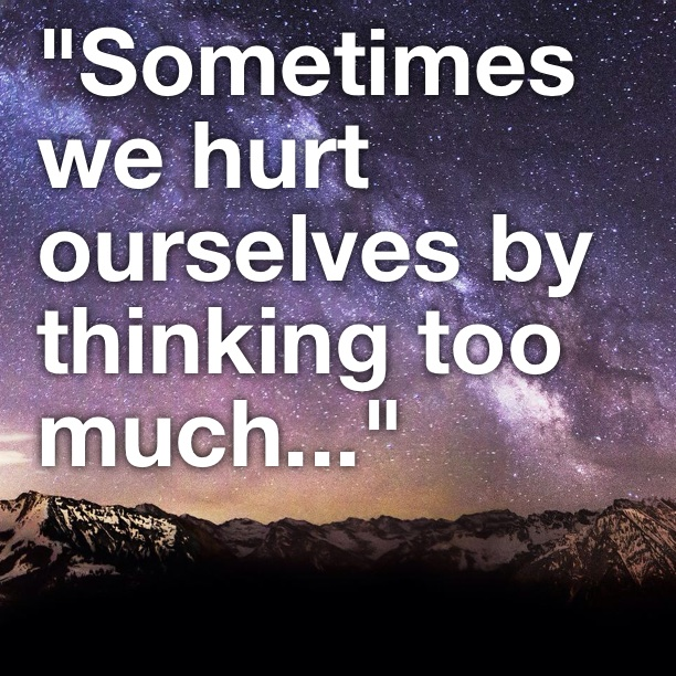 Sometimes We Hurt Ourselves By Thinking Too Much Add Text To
