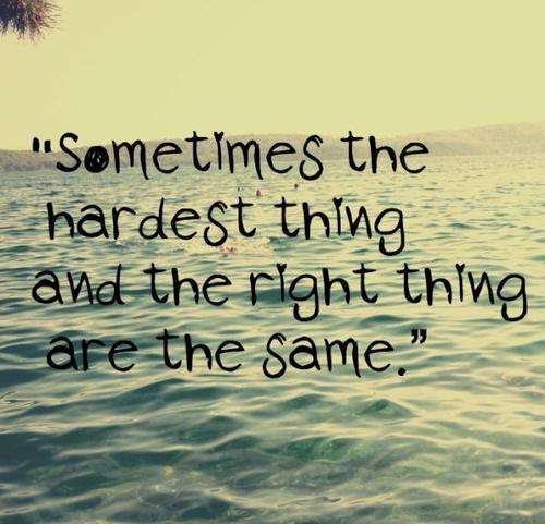 Tumblr Life Quotes 274 Sometimes The Hardest Thing And The Right