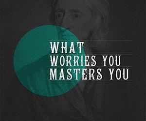 worry, quote, and master image