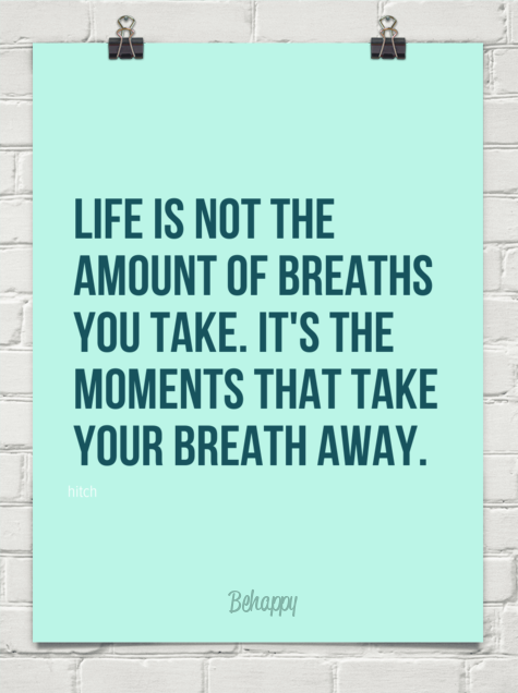 Life Is Not The Amount Of Breaths You Take Its The Moments That