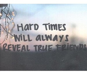 friends, quote, and hard times image