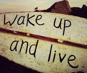 live, wake up, and life image