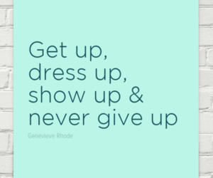 quote, dress up, and never give up image