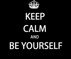 keep calm, and, and be yourself image