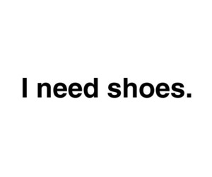 shoes, i need shoes, and every woman ever image