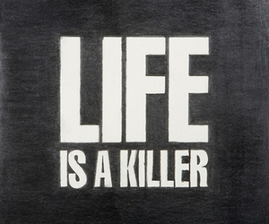 life, killer, and text image