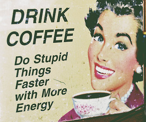 coffee, stupid, and drink image