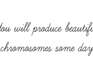 quote, chromosomes, and beautiful image