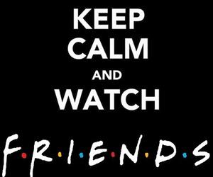 friends, keep calm, and f.r.i.e.n.d.s image