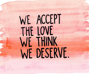 love, quotes, and deserve image