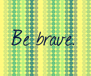be, brave, and life image