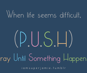 quote and p u s h ! heart you :) image