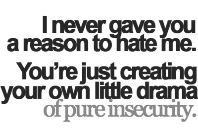 Never Gave You A Reason To Hate Me Youre Just Creating Your Own