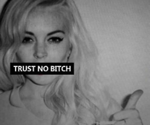 bitch, trust, and black and white image