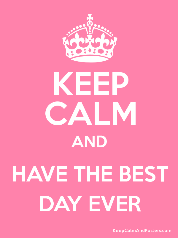 Keep Calm And Have The Best Day Ever Poster On We Heart It