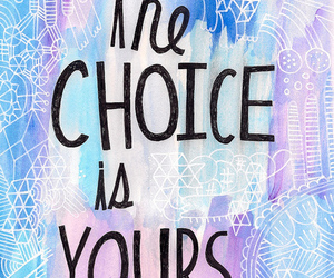 quote, choice, and yours image
