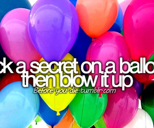 balloons, before i die, and secret image