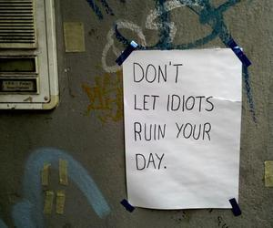 ruin your day and idiots image