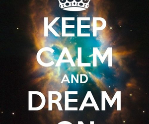keep calm, Dream, and galaxy image