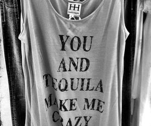 tequila, crazy, and you image