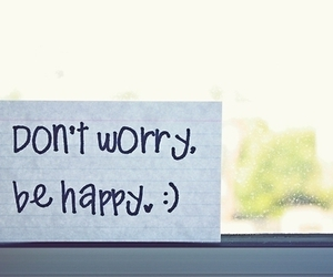 happy, worry, and quotes image