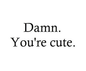 cute, damn, and quotes image