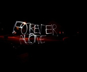 forever, forever alone, and alone image