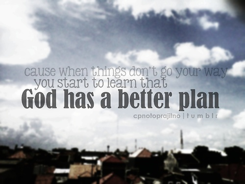 God has a better plan! oh boy he does! :) on We Heart It