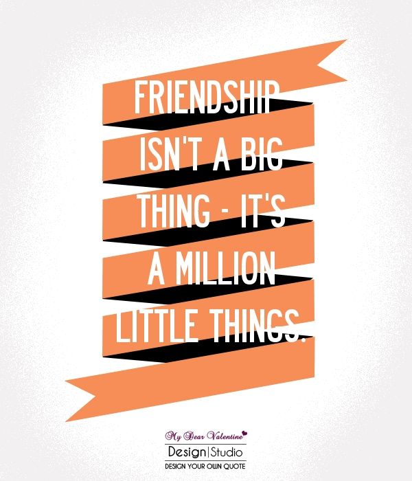 friendship isnt a big thing its a million little things picture quotes