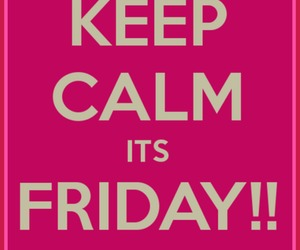 keep calm, happy, and friday image