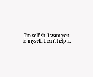 love, selfish, and quote image