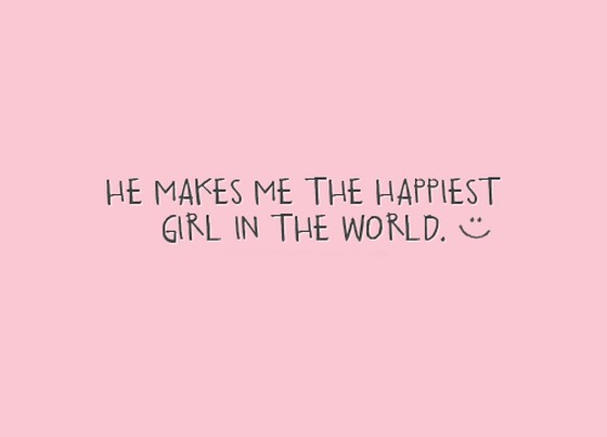 He makes me the happiest girl in the world | Saying Pictures