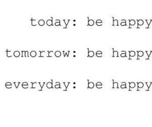 happy, be happy, and today image