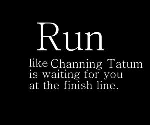 channing tatum, run, and quote image