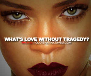rihanna, quote, and tragedy image
