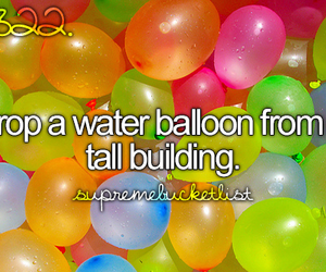 before i die, water balloon, and drop image