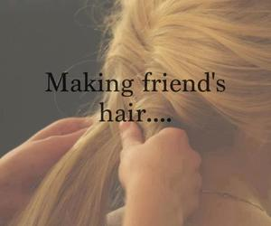 friends, hair, and quote image
