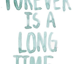 forever, quote, and time image