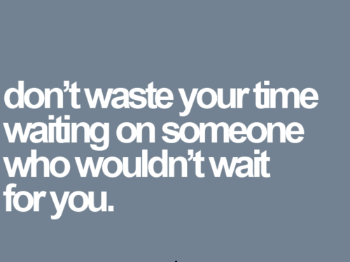 No Reason To Wait Uploaded By Vicky ღ On We Heart It Simple Waiting For Someone Quotes