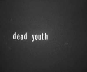 dead, youth, and dead youth image