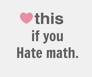 <3, i hate, and math image