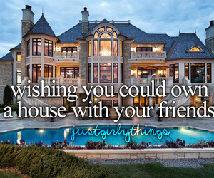 house, friends, and just girly things image