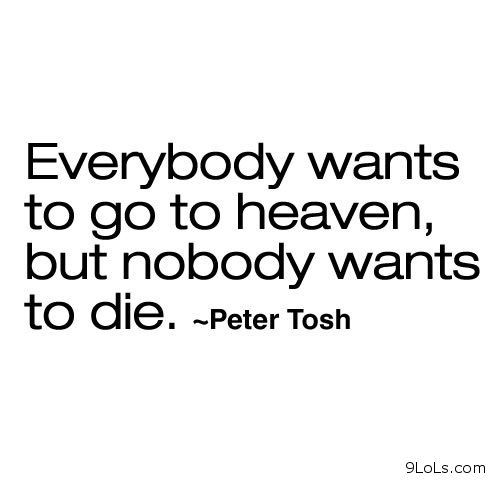 Nobody wants to die quotes - Funny Pictures, Funny Quotes ...
