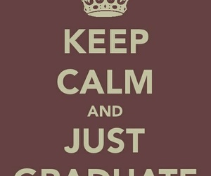 keep calm, graduate, and calm image
