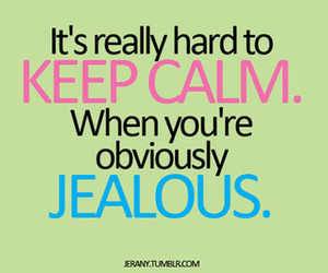 keep calm, jealous, and text image